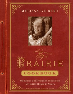 My Prairie Cookbook Memories and Frontier Food from My Little House to Yours
