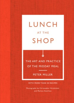 Lunch at the Shop The Art and Practice of the Midday Meal