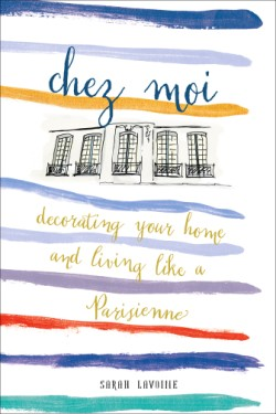 Chez Moi Decorating Your Home and Living like a Parisienne