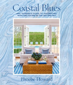 Coastal Blues Mrs. Howard's Guide to Decorating with the Colors of the Sea and Sky