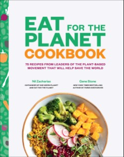 Eat for the Planet Cookbook 75 Recipes from Leaders of the Plant-Based Movement That Will Help Save the World