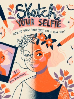 Sketch Your Selfie (Guided Sketchbook) How to Draw Your Best Self (and Your BFFs)