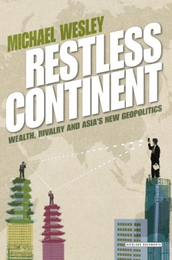 Restless Continent Wealth, Rivalry, and Asia's New Geopolitics
