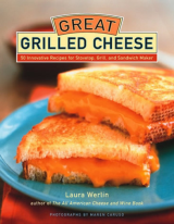 Great Grilled Cheese 50 Innovative Recipes for Stovetop, Grill, and Sandwich Maker