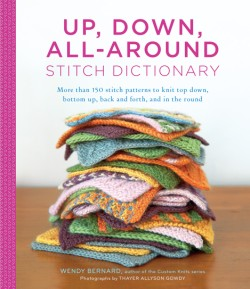 Up, Down, All-Around Stitch Dictionary More than 150 stitch patterns to knit top down, bottom up, back and forth, and in the round