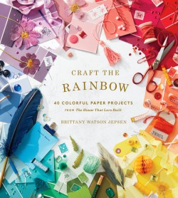 Craft the Rainbow 40 Colorful Paper Projects from The House That Lars Built