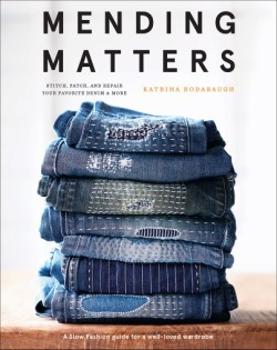 Mending Matters Stitch, Patch, and Repair Your Favorite Denim & More