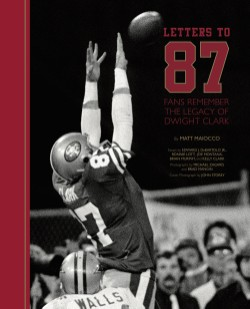 Letters to 87 Fans Remember the Legacy of Dwight Clark