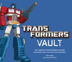 Transformers Vault The Complete Transformers Universe - Showcasing Rare Collectibles and Memorabilia