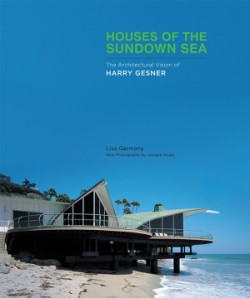 Houses of the Sundown Sea The Architectural Vision of Harry Gesner
