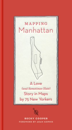 Mapping Manhattan A Love (and Sometimes Hate) Story in Maps by 75 New Yorkers