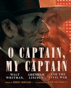O Captain, My Captain Walt Whitman, Abraham Lincoln, and the Civil War