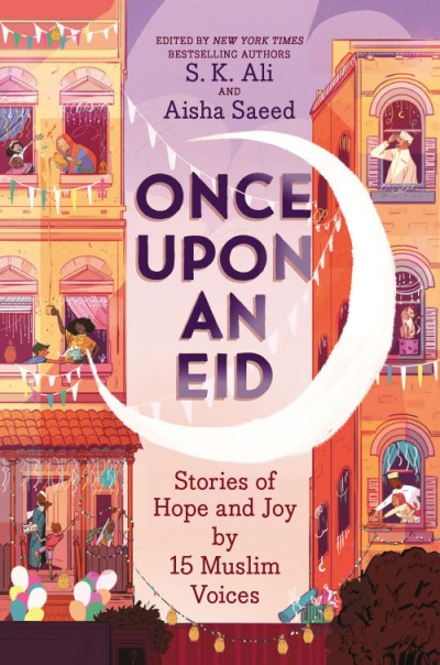 Once Upon an Eid Stories of Hope and Joy by 15 Muslim Voices