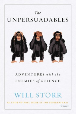 Unpersuadables Adventures with the Enemies of Science
