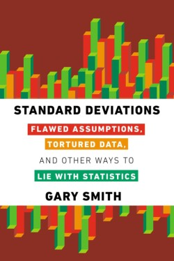 Standard Deviations Flawed Assumptions, Tortured Data, and Other Ways to Lie with Statistics