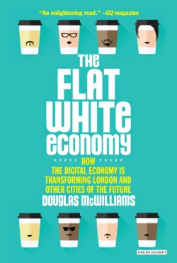 Flat White Economy How the Digital Economy is Transforming London & Other Cities of the Future