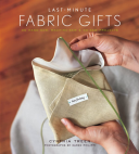 Last-Minute Fabric Gifts 30 Hand-Sew, Machine-Sew, and No-Sew Projects