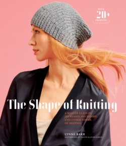 Shape of Knitting A Master Class in Increases, Decreases, and Other Forms of Shaping