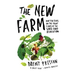 New Farm Our Ten Years on the Front Lines of the Good Food Revolution