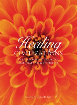 Healing Civilizations The Search for Therapeutic Essential Oils & Nutrients