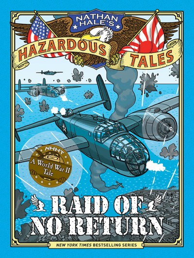 Raid of No Return (Nathan Hale's Hazardous Tales #7) A World War II Tale of the Doolittle Raid