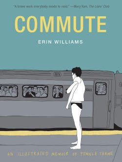 Commute An Illustrated Memoir of Female Shame