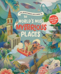 Adventurous Kid's Guide to the World's Most Mysterious Places