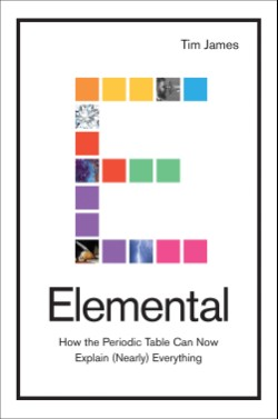 Elemental How the Periodic Table Can Now Explain (Nearly) Everything