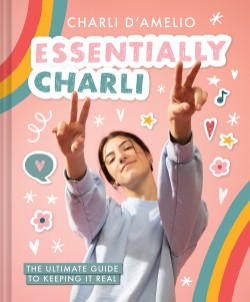 Essentially Charli The Ultimate Guide to Keeping It Real