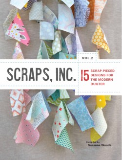 Scraps, Inc, vol 2. 15 Scrap-Pieced Designs for the Modern Quilter