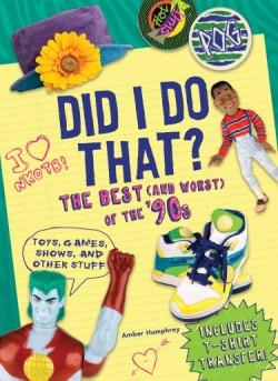 Did I Do That? The Best (and Worst) of the '90s - Toys, Games, Shows, and Other Stuff