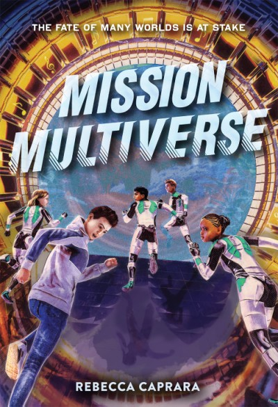 The cover of MISSION MULTIVERSE by Rebecca Caprara. A group of kids, some in spacesuits, are pictured running into a tunnel. Click on the image to pre-order from the publisher.