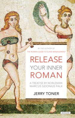 Release Your Inner Roman A Treatise by Marcus Sidonius Falx
