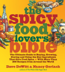 Spicy Food Lover's Bible The Ultimate Guide to Buying, Growing, Storing and Using the Key Ingredients That Give Food Spice