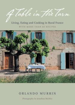 Table in the Tarn Living, Eating and Cooking in Rural France