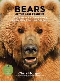 Bears of the Last Frontier The Adventure of a Lifetime among Alaska's Black, Grizzly, and Polar Bears