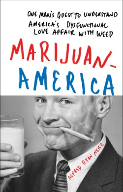 Marijuanamerica One Man's Quest to Understand America's Dysfunctional Love Affair with Weed