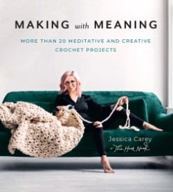 Making with Meaning More Than 20 Meditative and Creative Crochet Projects
