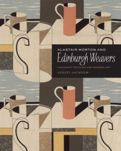 Alastair Morton and Edinburgh Weavers Visionary Textiles and Modern Art