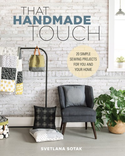 That Handmade Touch 20 Simple Sewing Projects for You and Your Home
