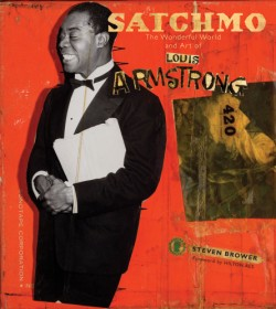 Satchmo The Wonderful World and Art of Louis Armstrong