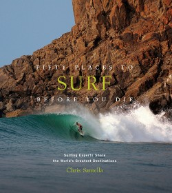 Fifty Places to Surf Before You Die Surfing Experts Share the World's Greatest Destinations