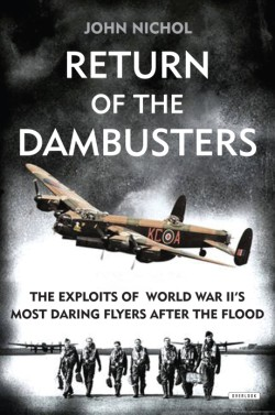 Return of the Dambusters The Exploits of World War II's Most Daring Flyers After the Flood