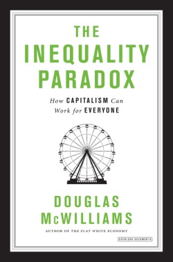 Inequality Paradox How Capitalism Can Work for Everyone