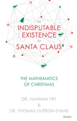 Indisputable Existence of Santa Claus The Mathematics of Christmas