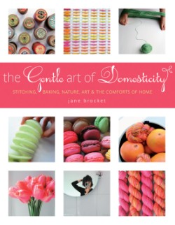 Gentle Art of Domesticity Stitching, Baking, Nature, Art & the Comforts of Home