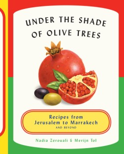 Under the Shade of Olive Trees Recipes from Jerusalem to Marrakech and Beyond