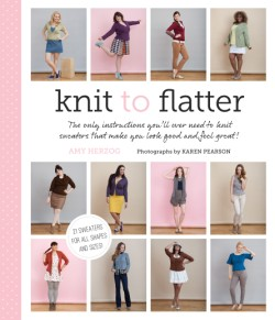 Knit to Flatter The only instructions you'll ever need to knit sweaters that make you look good and feel great!