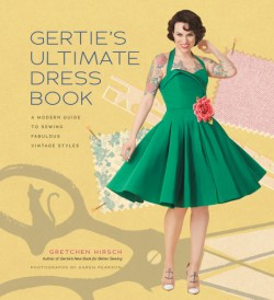 Gertie's Ultimate Dress Book A Modern Guide to Sewing Fabulous Vintage Styles