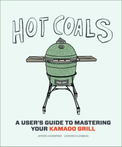 Hot Coals A User's Guide to Mastering Your Kamado Grill